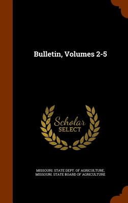 Bulletin, Volumes 2-5 - Missouri State Dept of Agriculture (Creator)