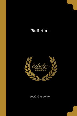 Bulletin... - Borda, Societe De