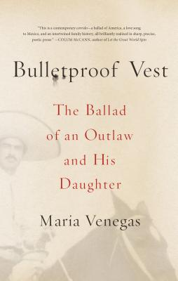 Bulletproof Vest: The Ballad of an Outlaw and His Daughter - Venegas, Maria
