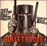 Bulletproof - Reckless Kelly