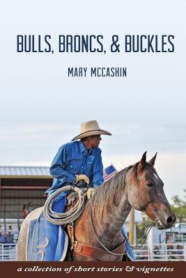 Bulls, Broncs, & Buckles - McCashin, Mary