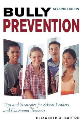 Bully Prevention: Tips and Strategies for School Leaders and Classroom Teachers - Barton, Elizabeth a