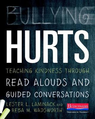 Bullying Hurts: Teaching Kindness Through Read Alouds and Guided Conversations - Laminack, Lester L, and Wadsworth, Reba M