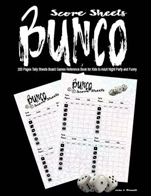 Bunco Score Sheets: 200 Pages Tally Sheets Board Games Reference Book for Kids to Adult Party Night and Funny - Bennett, John, Reverend