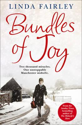 Bundles of Joy: Two Thousand Miracles. One Unstoppable Manchester Midwife - Fairley, Linda