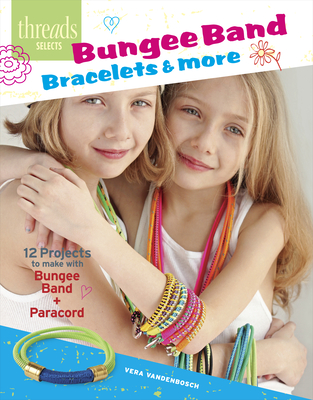 Bungee Band Bracelets & More: 12 Projects to Make with Bungee Band + Paracord - Vandenbosch, Vera