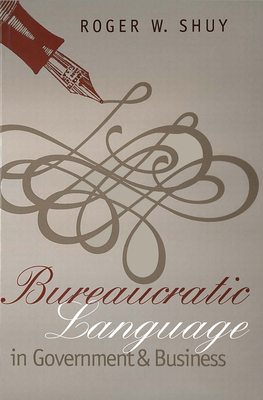Bureaucratic Language in Government and Business - Shuy, Roger W