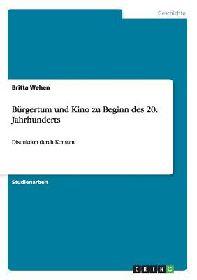 Burgertum Und Kino Zu Beginn Des 20. Jahrhunderts - Wehen, Britta