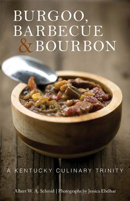 """Burgoo, Barbecue, and Bourbon: A Kentucky Culinary Trinity - Schmid, Albert W a, and Ebelhar, Jessica (Photographer), and Gavin, Loreal """"Butcher Babe"""" (Foreword by)"""