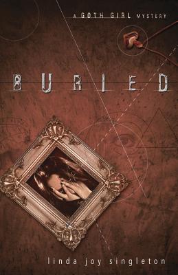 Buried: A Goth Girl Mystery - Singleton, Linda Joy