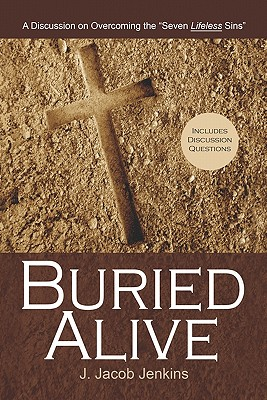 "Buried Alive: A Discussion on Overcoming the ""Seven Lifeless Sins"" - Jenkins, J Jacob"
