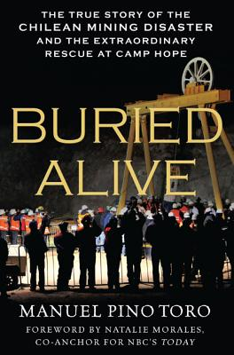 Buried Alive: The True Story of the Chilean Mining Disaster and the Extraordinary Rescue at Camp Hope - Pino Toro, Manuel, and Morales, Natalie (Foreword by)
