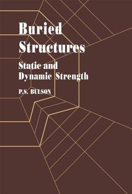 Buried Structures: Static and Dynamic Strength - Bulson, P S, and Bulson, B S, and Bulson, Dr P S