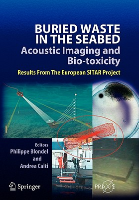 Buried Waste in the Seabed - Acoustic Imaging and Bio-Toxicity: Results from the European Sitar Project - Blondel, Philippe (Editor), and Caiti, Andrea (Editor)