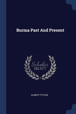 Burma Past and Present - Fytche, Albert