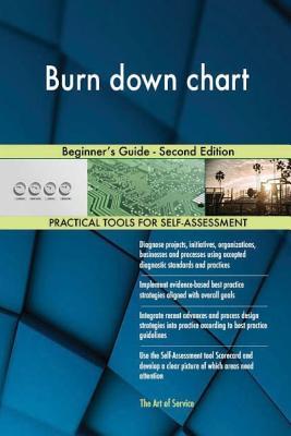 Burn Down Chart: Beginner's Guide - Second Edition - Blokdyk, Gerard