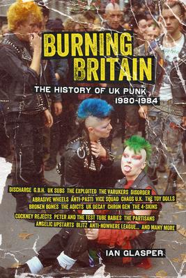 Burning Britain: The History of UK Punk 1980-1984 - Glasper, Ian