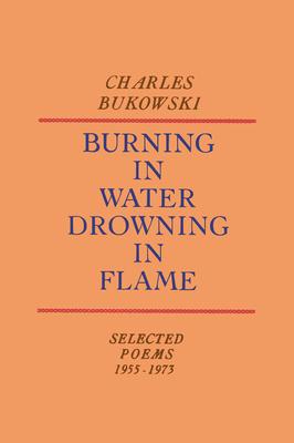 Burning in Water, Drowning in Flame - Bukowski, Charles