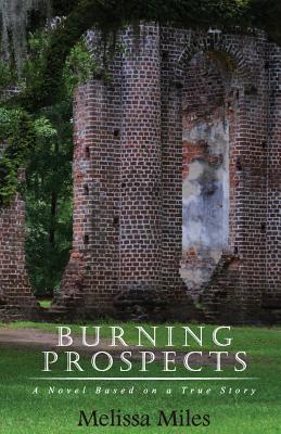 Burning Prospects: A Novel Based on a True Story - Miles, Melissa