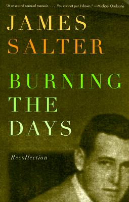 Burning the Days: Recollection - Salter, James (Preface by)