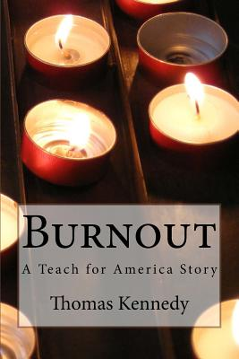 Burnout: A Teach for America Story - Kennedy, Thomas