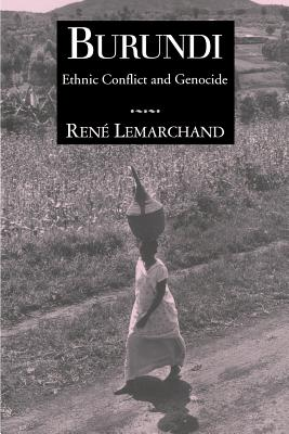Burundi: Ethnic Conflict and Genocide - Lemarchand, Rene, and Lemarchand, Reni, and Hamilton, Lee H, Dr. (Editor)