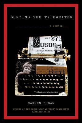 Burying the Typewriter: A Memoir - Bugan, Carmen