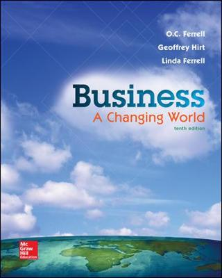 Business: A Changing World - Ferrell, O. C., and Hirt, Geoffrey, and Ferrell, Linda