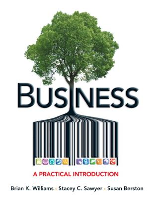 Business: A Practical Introduction - Williams, Brian K., and Sawyer, Stacey C., and Berston, Susan