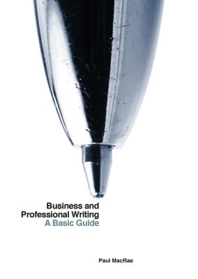 Business and Professional Writing: A Basic Guide - MacRae, Paul