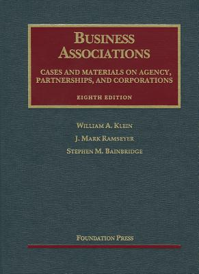 Business Associations: Agency, Partnerships, and Corporations: Cases and Materials - Klein, William A, and Ramseyer, J Mark, and Bainbridge, Stephen M