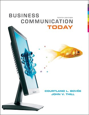 Business Communication Today - Bovee, Courtland L, and Thill, John V