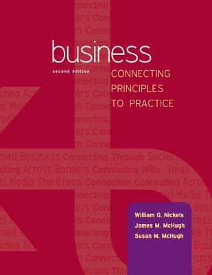 Business: Connecting Principles to Practice - Nickels, William, and McHugh, James, and McHugh, Susan