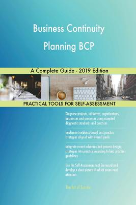 Business Continuity Planning BCP A Complete Guide - 2019 Edition - Blokdyk, Gerardus
