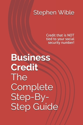 Business Credit the Complete Step-By-Step Guide - Crandall, Ty, and Wible, Stephen H