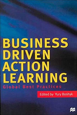 Business Driven Action Learning: Global Best Practices - Boshyk, Y (Editor)