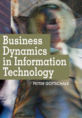 Business Dynamics in Information Technology - Gottschalk, Petter