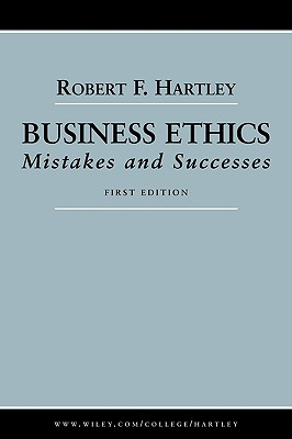 Business Ethics: Mistakes and Successes - Hartley, Robert F