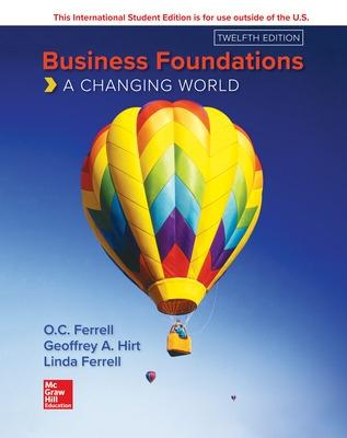 Business Foundations: A Changing World - Ferrell, O. C., and Hirt, Geoffrey, and Ferrell, Linda