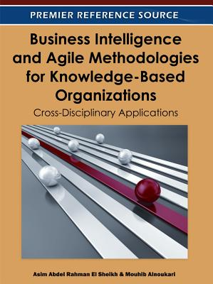 Business Intelligence and Agile Methodologies for Knowledge-Based Organizations: Cross-Disciplinary Applications - Rahman El Sheikh, Asim Abdel (Editor)