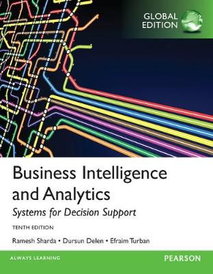 Business Intelligence and Analytics: Systems for Decision Support, Global Edition - Turban, Efraim, and Sharda, Ramesh, and Delen, Dursun