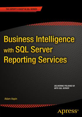 Business Intelligence with SQL Server Reporting Services - Aspin, Adam