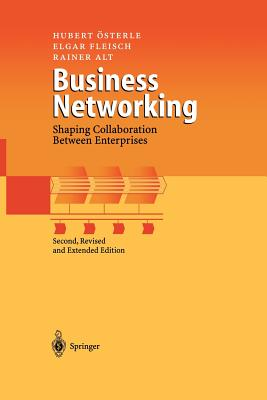 Business Networking: Shaping Collaboration Between Enterprises - Osterle, Hubert, and Fleisch, Elgar, and Alt, Rainer