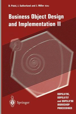 Business Object Design and Implementation II: Oopsla'96, Oopsla'97 and Oopsla'98 Workshop Proceedings - Patel, Dilip (Editor), and Sutherland, Jeff (Editor), and Miller, Joaquin (Editor)