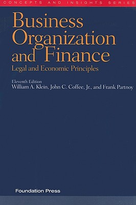 Business Organization and Finance: Legal and Economic Principles - Klein, William A, and Coffee, John C, Jr., and Partnoy, Frank