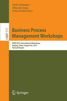 Business Process Management Workshops: BPM 2013 International Workshops, Beijing, China, August 26, 2013, Revised Papers - Lohmann, Niels (Editor), and Song, Minseok (Editor), and Wohed, Petia (Editor)