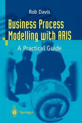 Business Process Modelling with Aris: A Practical Guide - Davis, Rob