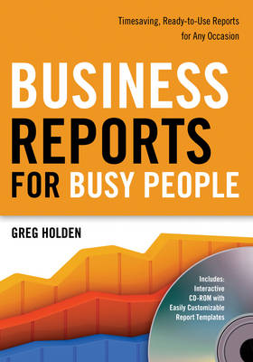 Business Reports for Busy People: Timesaving, Ready-To-Use Reports for Any Occasion - Holden, Greg
