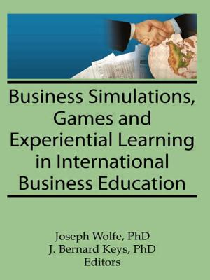 Business Simulations, Games, and Experiential Learning in International Business Education - Kaynak, Erdener, and Wolfe, Joseph, and Keys, J Bernard