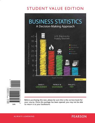 Business Statistics, Student Value Edition: A Decision-Making Approach - Groebner, David F